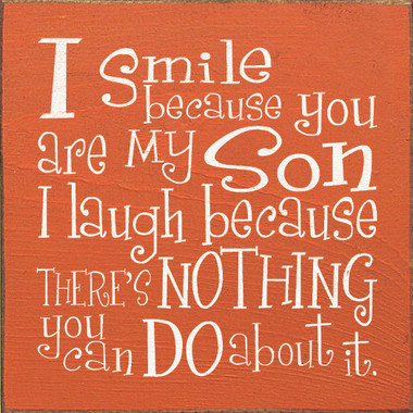 I Smile Because You Are My Son I Laugh Because There S