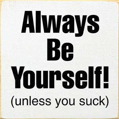 Always Be Yourself Unless You Suck 63