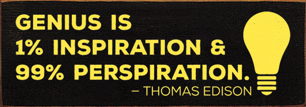 Genius is 99 perspiration and 1