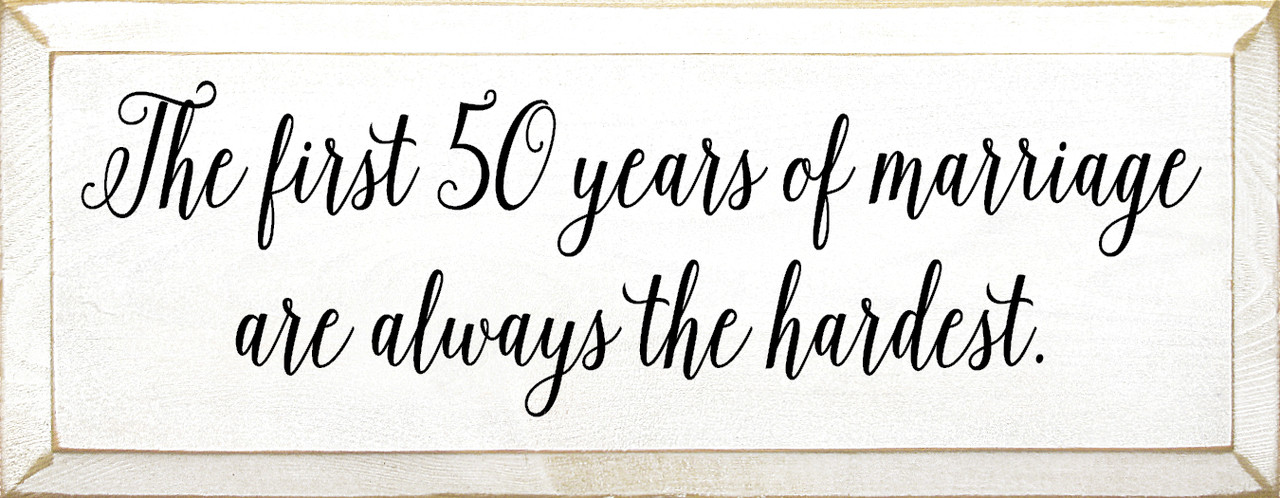 the first 50 years of marriage are always the hardest