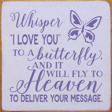 """Whisper """"I love you"""" to a butterfly - Wooden Sign Shown in Old Lavender with Purple lettering"""