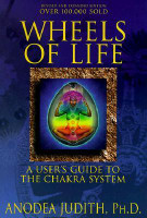 Wheels of Life: A User's Guide to the Chakra System By Anodea Judith Ph.D.