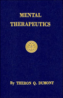 Mental Therapeutics: Or Just How To Heal Oneself & Others By Theron Q. Dumont
