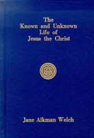 The Known and Unknown Life of Jesus the Christ By Jane Aikman Welch