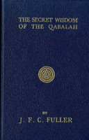 Secret Wisdom Of The Qabalah: A Study In Jewish Mystical Thought by J. F. C. Fuller
