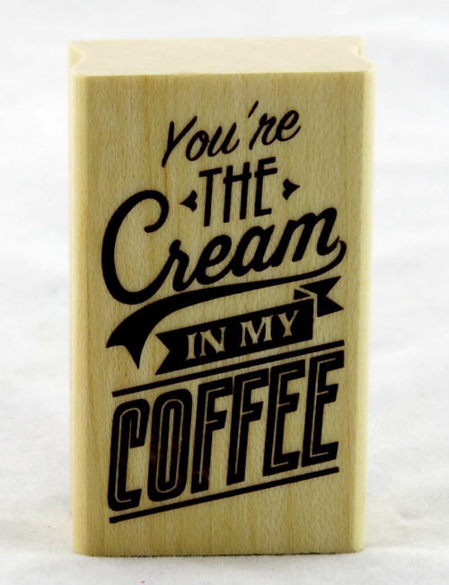 You're The Cream in My Coffee Wood Mounted Rubber Stamp Inkadinkado