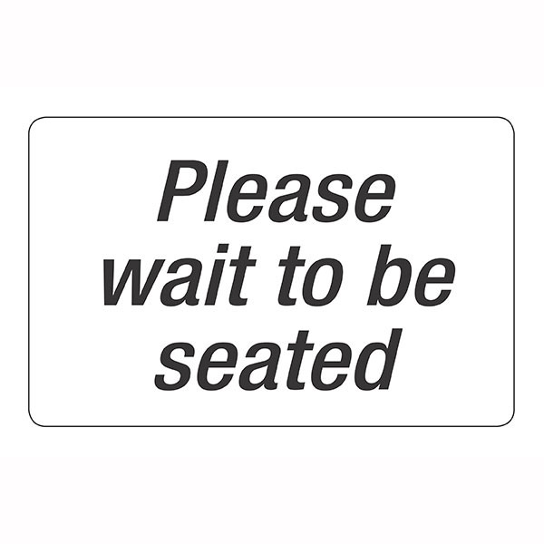 HEADLINE PLEASE WAIT TO BE SEATED SIGN 203 X 305MM