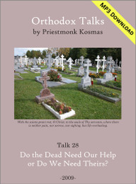 Talk 28: Do the Dead Need Our Help or Do We Need Theirs?