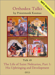 Talk 49: The Life of Saint Nektarios, Part 1: His Upbringing and Development