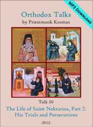 Talk 50: The Life of Saint Nektarios, Part 2: His Trials and Persecutions