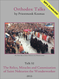 Talk 52: The Relics, Miracles and Canonization of Saint Nektarios the Wonderworker
