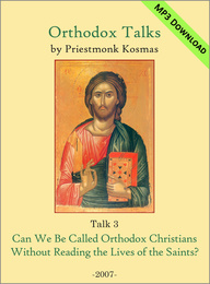 Talk 03: Can We Be Called Orthodox Christians Without Reading the Lives of the Saints?