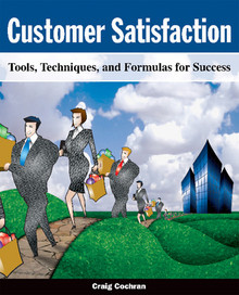 Customer Satisfaction: Tools, Techniques, and Formulas for Success