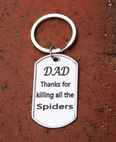 """""""Dad thanks for killing all the spiders"""" Key Chain"""