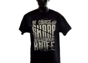 Knife T- Shirt: Of Course it's Sharp, It's a Knife