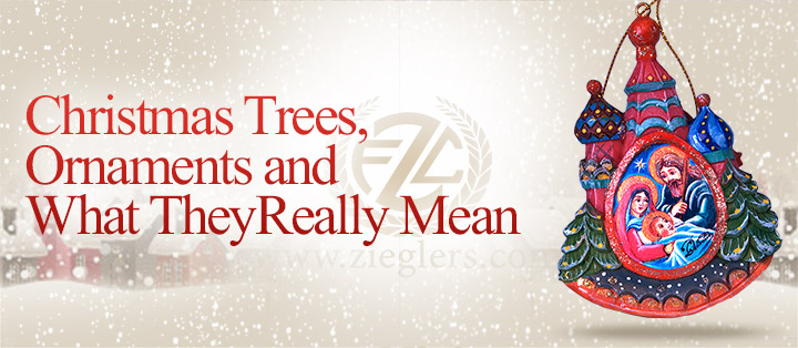 Christmas Trees, Ornaments & What They Really Mean