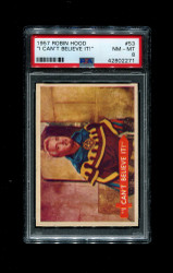 "1957 ROBIN HOOD TOPPS #53 ""I CAN'T BELIEVE IT "" PSA 8"