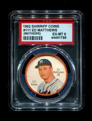 1962 ED MATHEWS SHIRRIFF COINS #111 BRAVES PSA 6