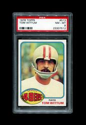 1976 TOM WITTUM TOPPS #513 49ERS PSA 8