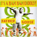 It's a Bam Bam Diddly-Father Goose