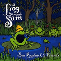 Ben Rudnick & Friends: A Frog Named Sam