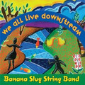 Banana Slug String Band- We All Live Downstream