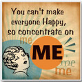 """You can't make everyone Happy, so concentrate on ME!"" Ceramic Coaster"