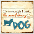 """The more people I meet, the more I like my dog"" Ceramic Coaster"