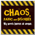 """CHAOS, Panic and Disorder - My work here is done."" Ceramic Coaster"