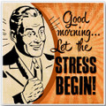 """Good Morning, Let the Stress Begin!"" Ceramic Coaster"