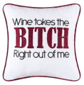 """Wine Takes the Bitch Right Out of Me"" Embroidered 10 x 10 Accent Pillow"