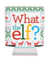 "Set of Two ""What the Elf?"" Holiday Can Koozies"