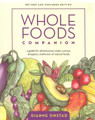 Whole Foods Companion – a guide for adventurous cooks, curious shoppers, and lovers of natural foods