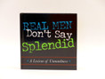 Real Men Don't Say Splendid, a lexicon of unmanliness!