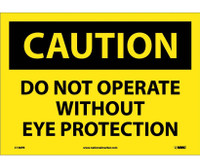 Caution Do Not Operate Without Eye Protection 10X14 Ps Vinyl