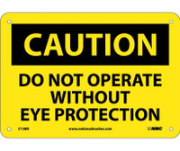 Caution Do Not Operate Without Eye Protection 7X10 Rigid Plastic