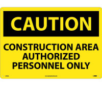 Caution Construction Area Authorized Personnel Only 14X20 Rigid Plastic