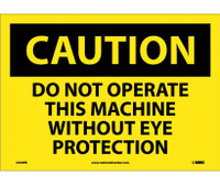 Caution Do Not Operate This Machine Without Eye Protection 10X14 Ps Vinyl