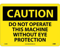 Caution Do Not Operate This Machine Without Eye Protection 10X14 Rigid Plastic