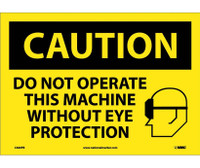 Caution Do Not Operate This Machine Without Eye Protection Graphic 10X14 Ps Vinyl
