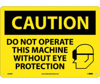 Caution Do Not Operate This Machine Without Eye Protection Graphic 10X14 Rigid Plastic