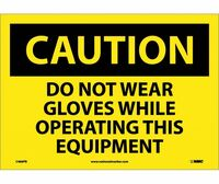 Caution Do Not Wear Gloves While Operating This Equipment 10X14 Ps Vinyl