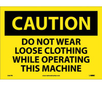 Caution Do Not Wear Loose Clothing While Operating This Machine 10X14 Ps Vinyl