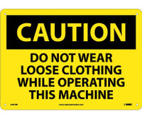 Caution Do Not Wear Loose Clothing While Operating This Machine 10X14 Rigid Plastic