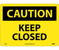 Caution Keep Closed 10X14 Rigid Plastic