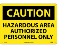 Caution Hazardous Area Authorized Personnel Only 10X14 Rigid Plastic