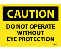 Caution Do Not Operate Without Eye Protection 10X14 Rigid Plastic