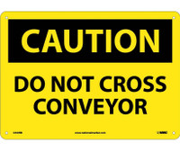 Caution Do Not Cross Conveyor 10X14 Rigid Plastic