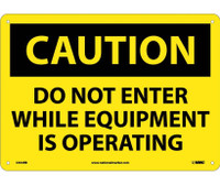 Caution Do Not Enter While Equipment Is Operating 10X14 Rigid Plastic