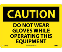 Caution Do Not Wear Gloves While Operating This Equipment 10X14 Rigid Plastic